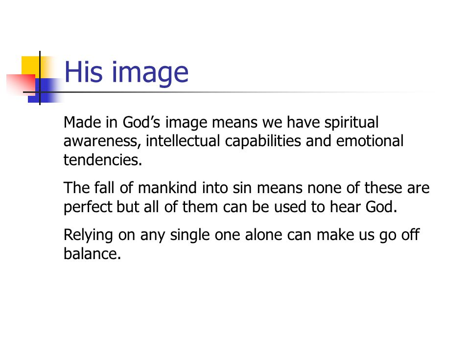 His image Made in God's image means we have spiritual awareness, intellectual capabilities and emotional tendencies. The fall of mankind into sin mean