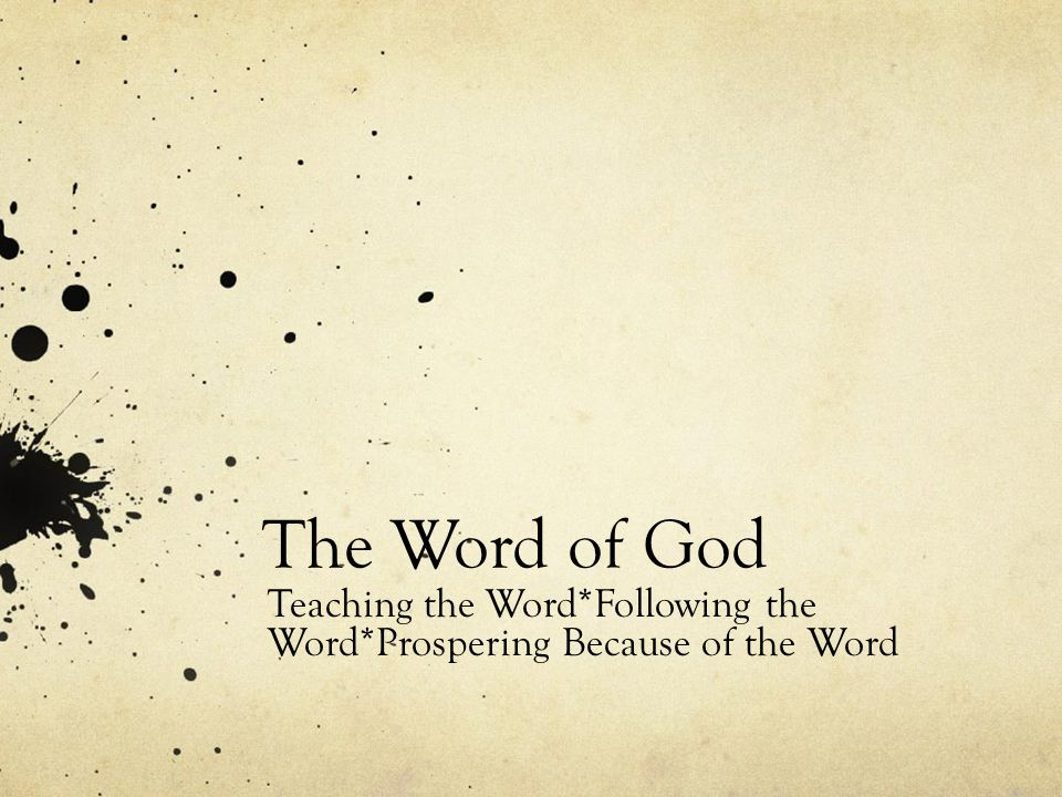 The Word of God Teaching the Word*Following the Word*Prospering Because of the Word