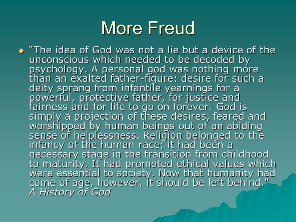 """More Freud  """"The idea of God was not a lie but a device of the unconscious which needed to be decoded by psychology. A personal god was nothing more"""