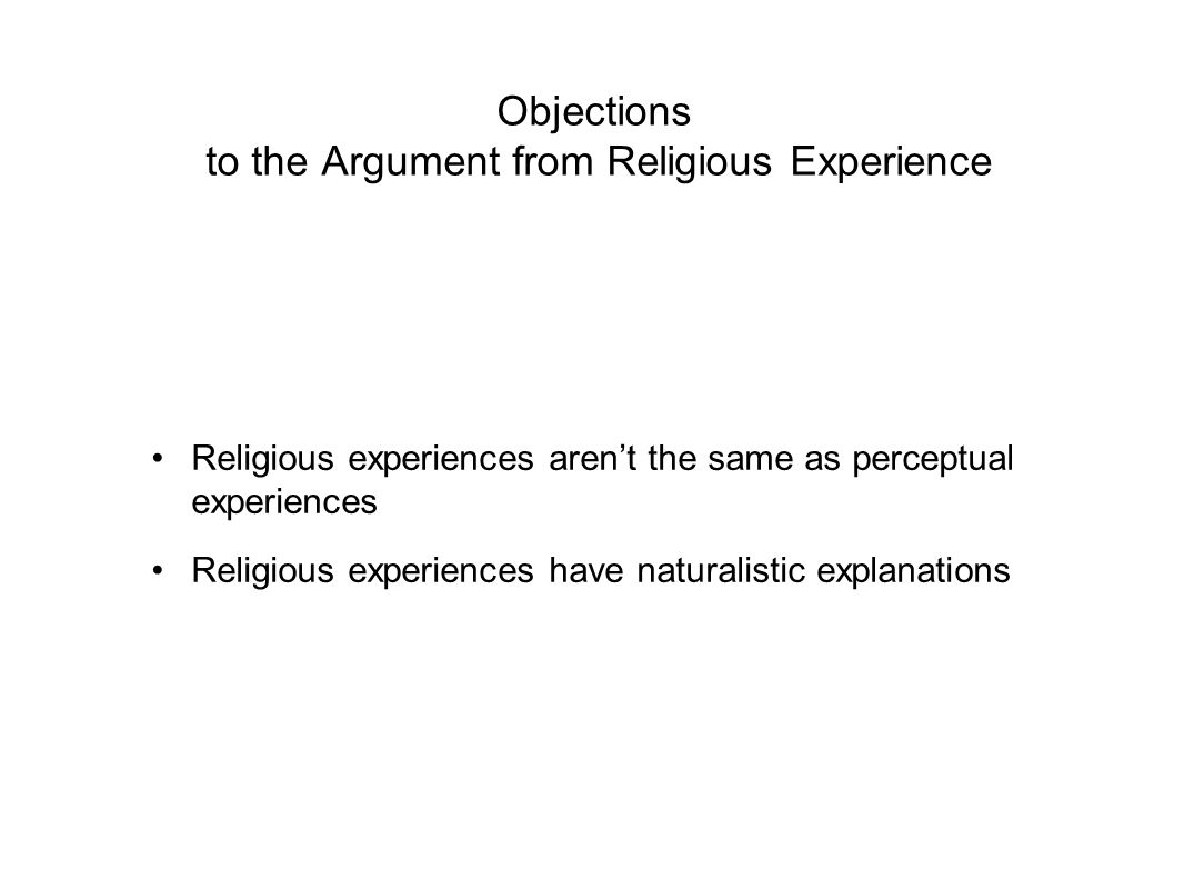 Objections to the Argument from Religious Experience Religious experiences aren't the same as perceptual experiences Religious experiences have natura