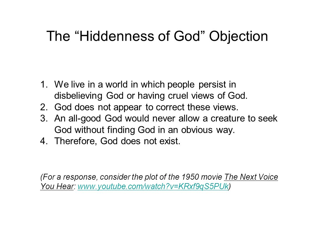 The Hiddenness of God Objection 1.We live in a world in which people persist in disbelieving God or having cruel views of God.
