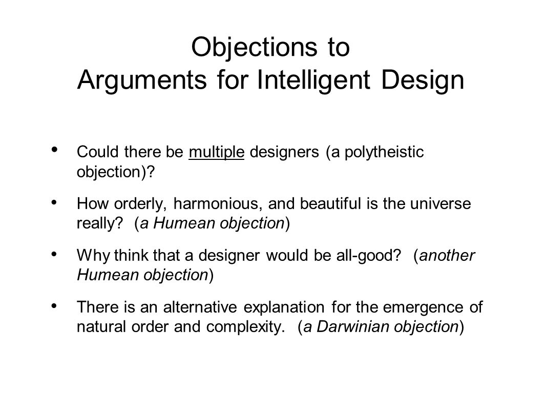 Objections to Arguments for Intelligent Design Could there be multiple designers (a polytheistic objection).