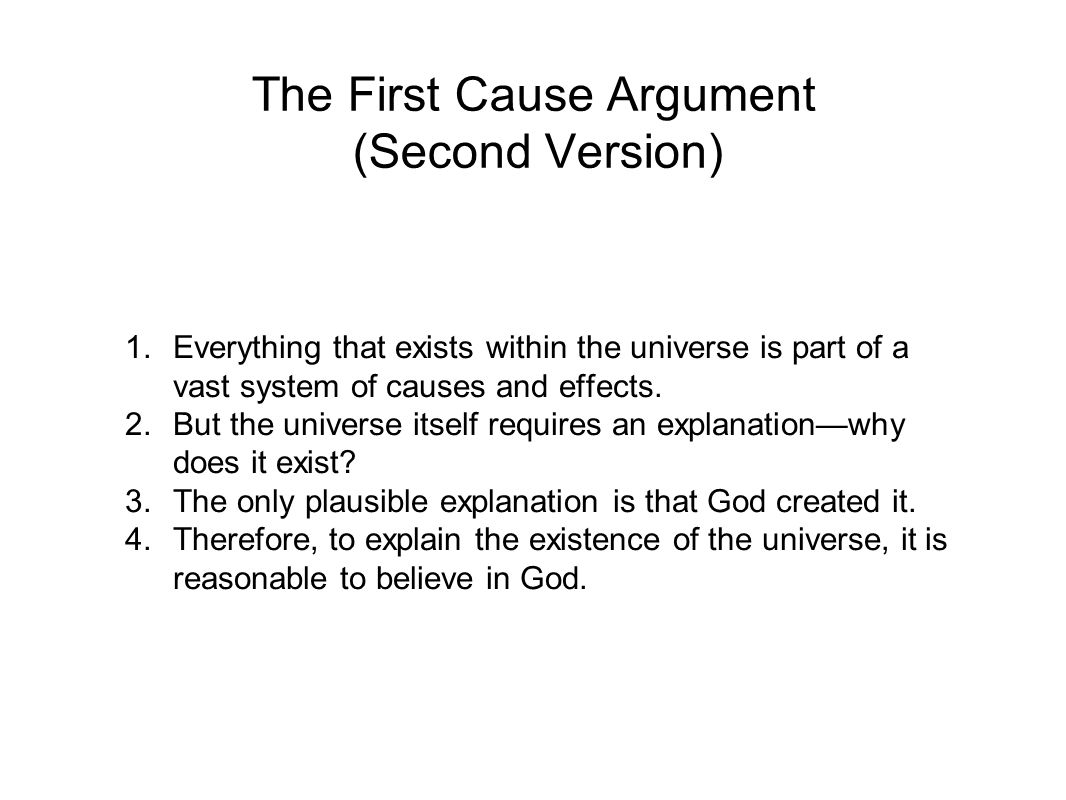 The First Cause Argument (Second Version) 1.Everything that exists within the universe is part of a vast system of causes and effects.