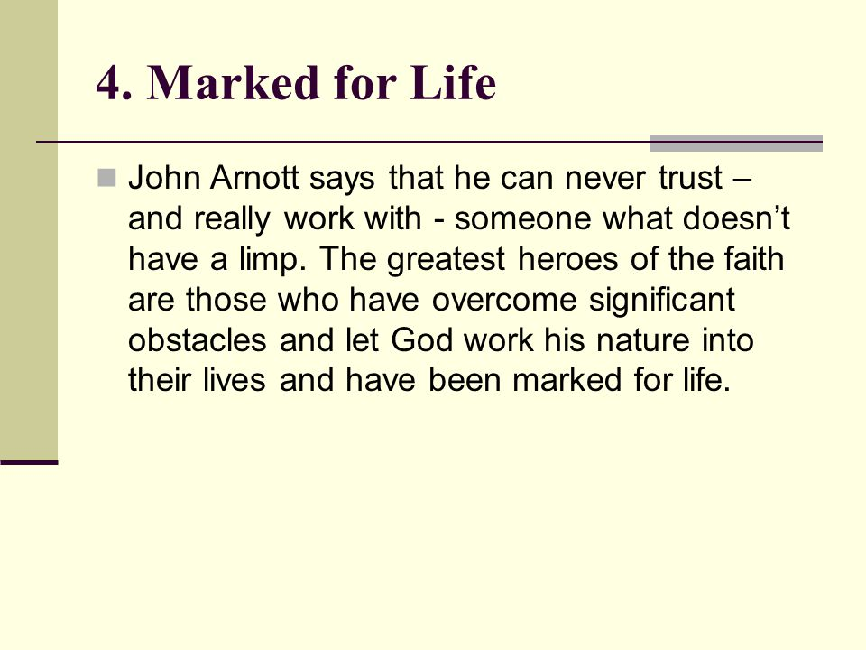 4. Marked for Life John Arnott says that he can never trust – and really work with - someone what doesn't have a limp. The greatest heroes of the fait