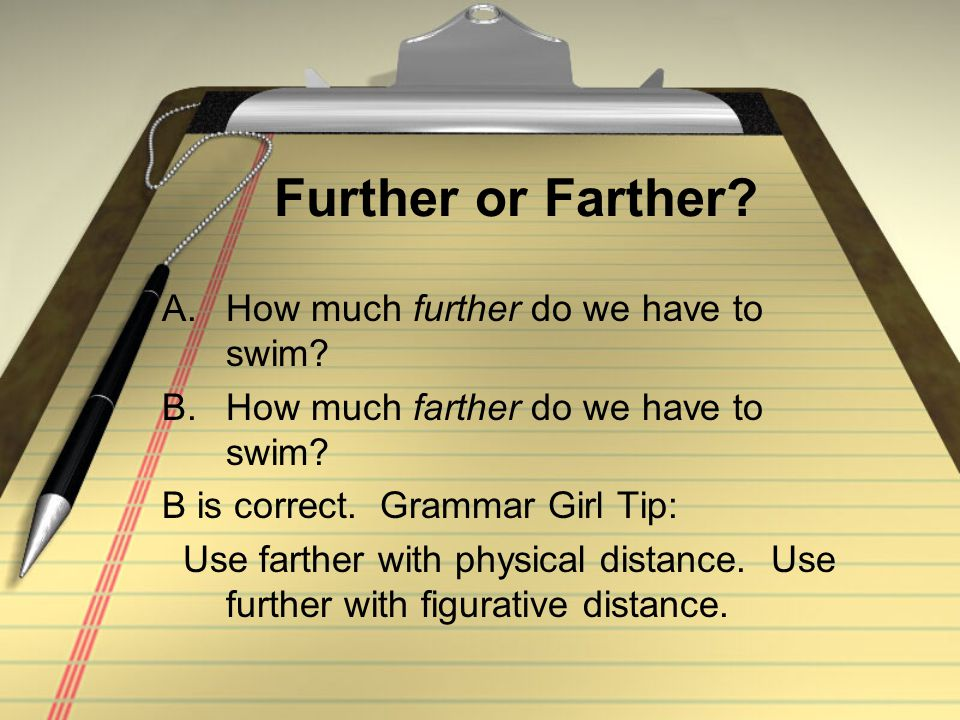 Further or Farther. A.How much further do we have to swim.