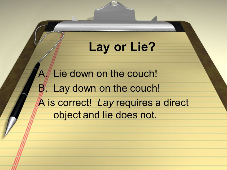 Lay or Lie. A.Lie down on the couch. B.Lay down on the couch.