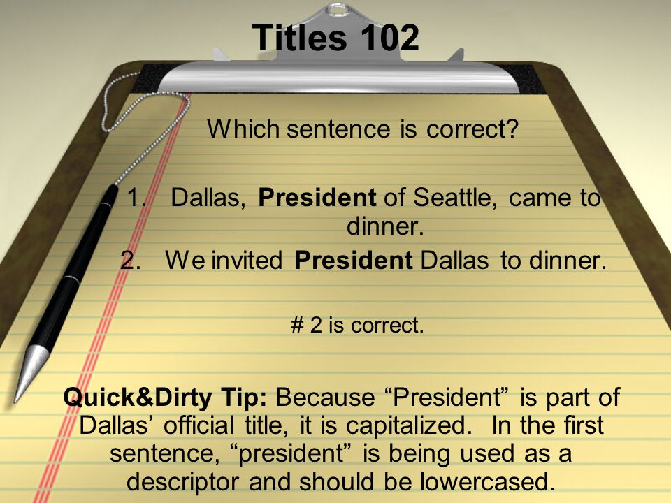 Titles 102 Which sentence is correct. 1.Dallas, President of Seattle, came to dinner.