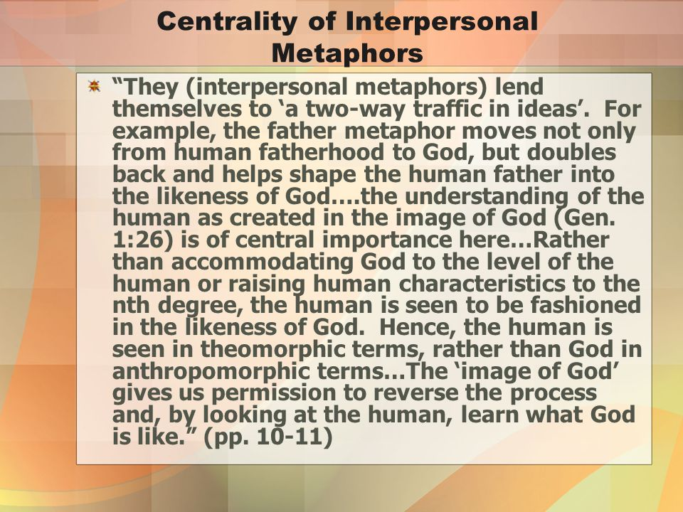 Centrality of Interpersonal Metaphors They (interpersonal metaphors) lend themselves to 'a two-way traffic in ideas'.