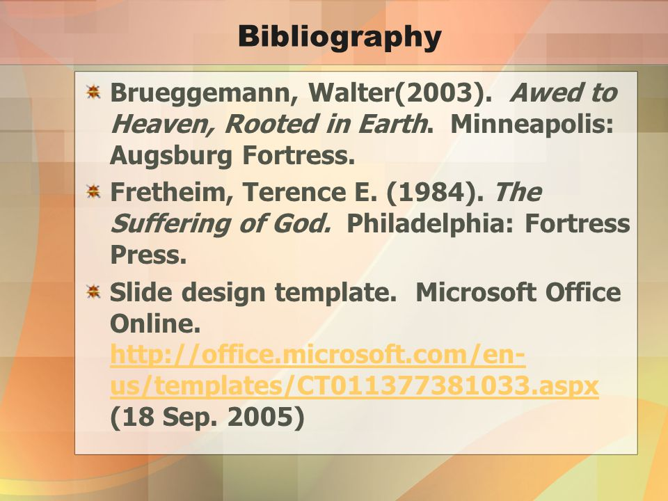 Bibliography Brueggemann, Walter(2003). Awed to Heaven, Rooted in Earth.