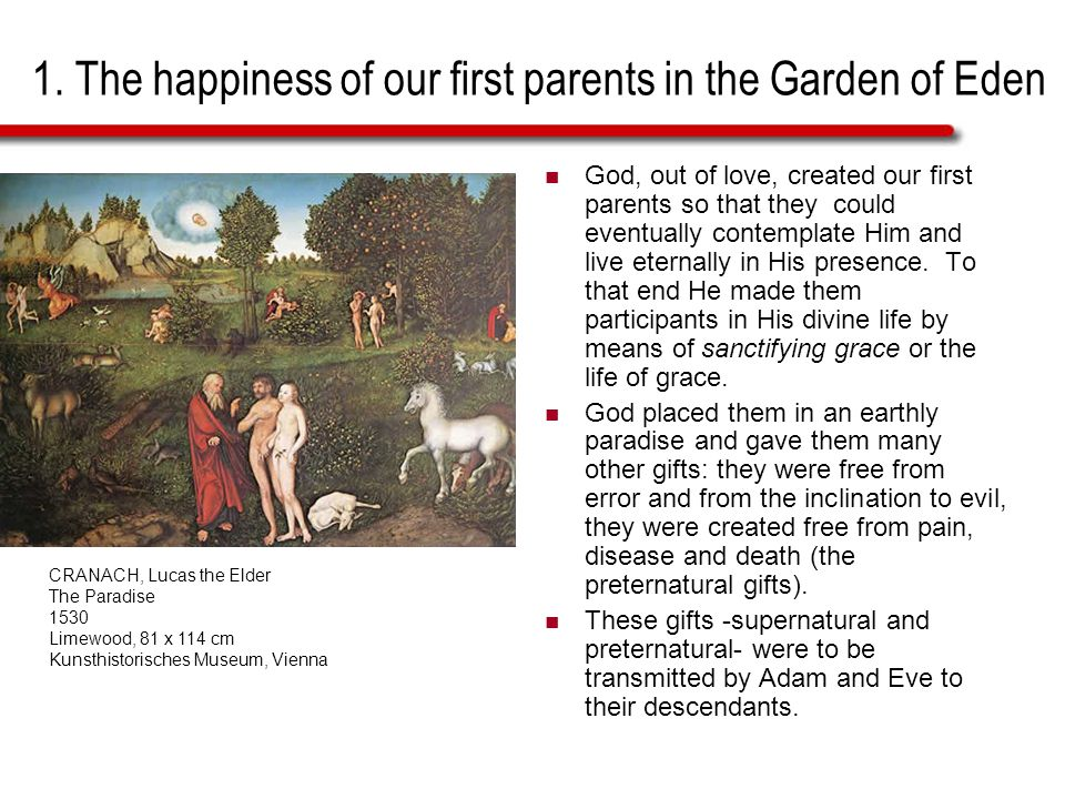 1. The happiness of our first parents in the Garden of Eden God, out of love, created our first parents so that they could eventually contemplate Him