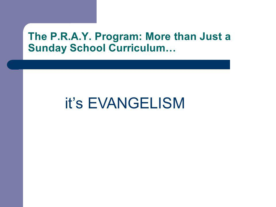 The P.R.A.Y. Program: More than Just a Sunday School Curriculum… it's EVANGELISM