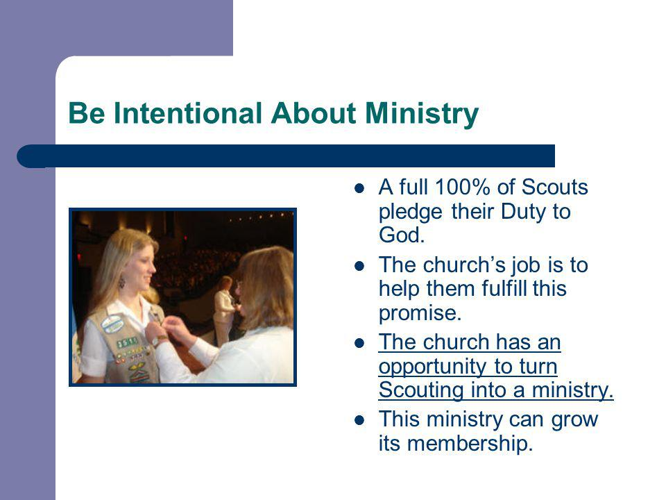 Be Intentional About Ministry A full 100% of Scouts pledge their Duty to God.