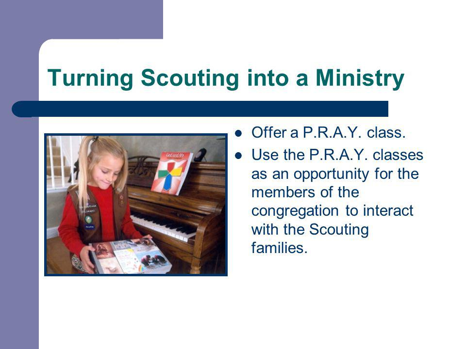 Turning Scouting into a Ministry Offer a P.R.A.Y.class.