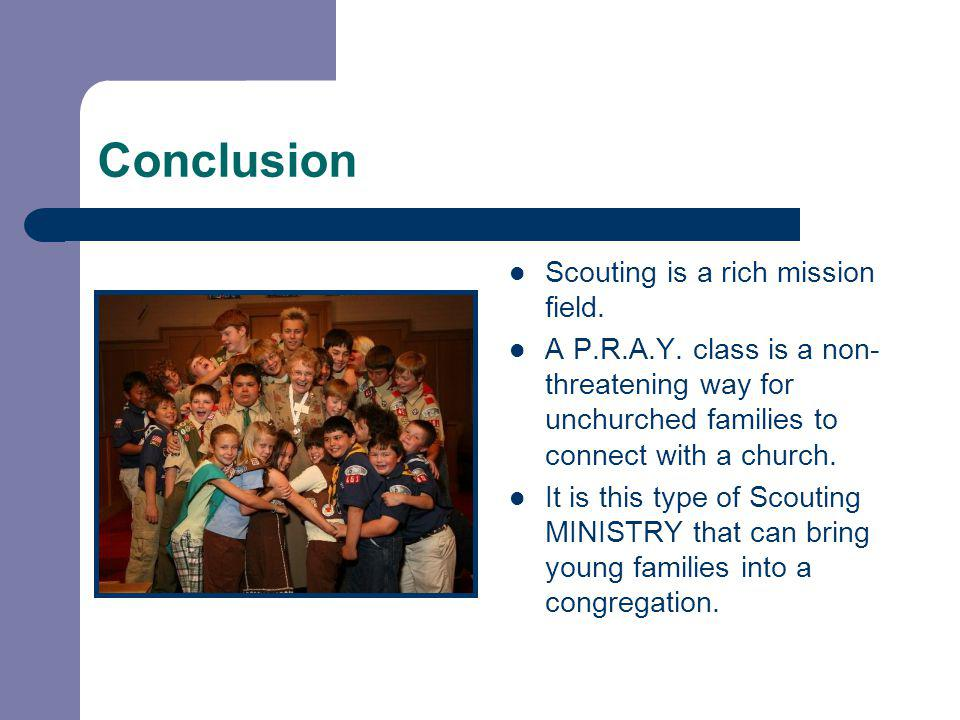 Conclusion Scouting is a rich mission field.A P.R.A.Y.