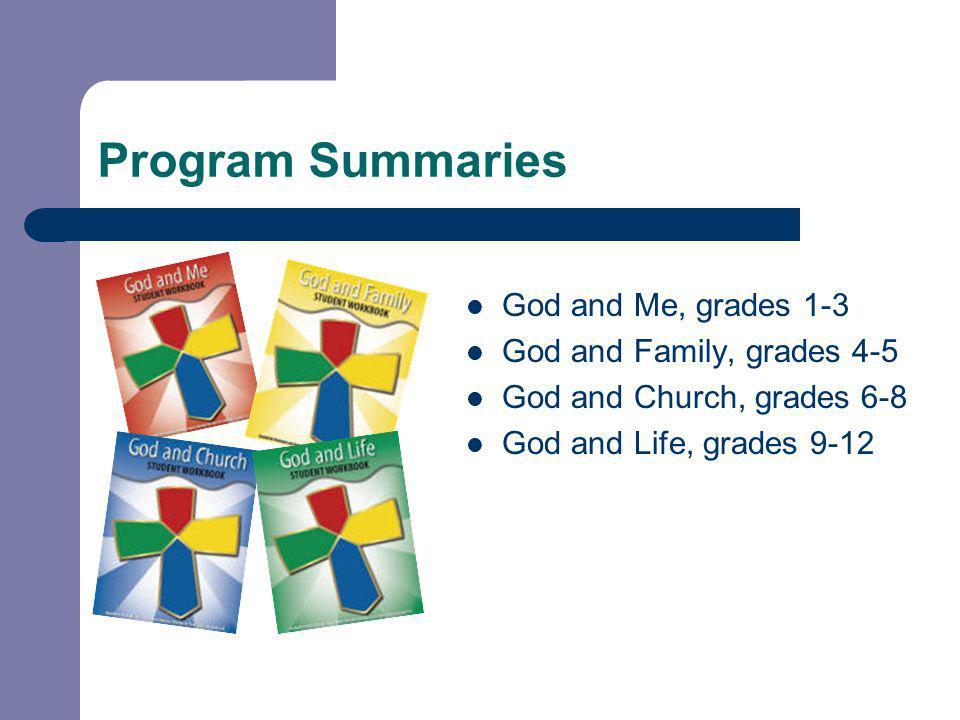 Program Summaries God and Me, grades 1-3 God and Family, grades 4-5 God and Church, grades 6-8 God and Life, grades 9-12