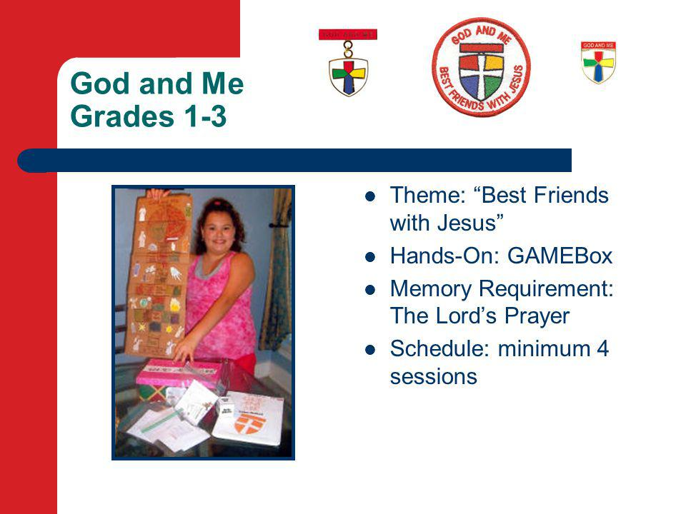 God and Me Grades 1-3 Theme: Best Friends with Jesus Hands-On: GAMEBox Memory Requirement: The Lord's Prayer Schedule: minimum 4 sessions