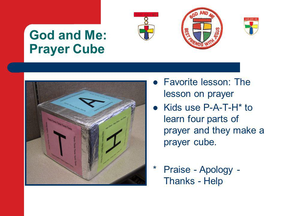 God and Me: Prayer Cube Favorite lesson: The lesson on prayer Kids use P-A-T-H* to learn four parts of prayer and they make a prayer cube.