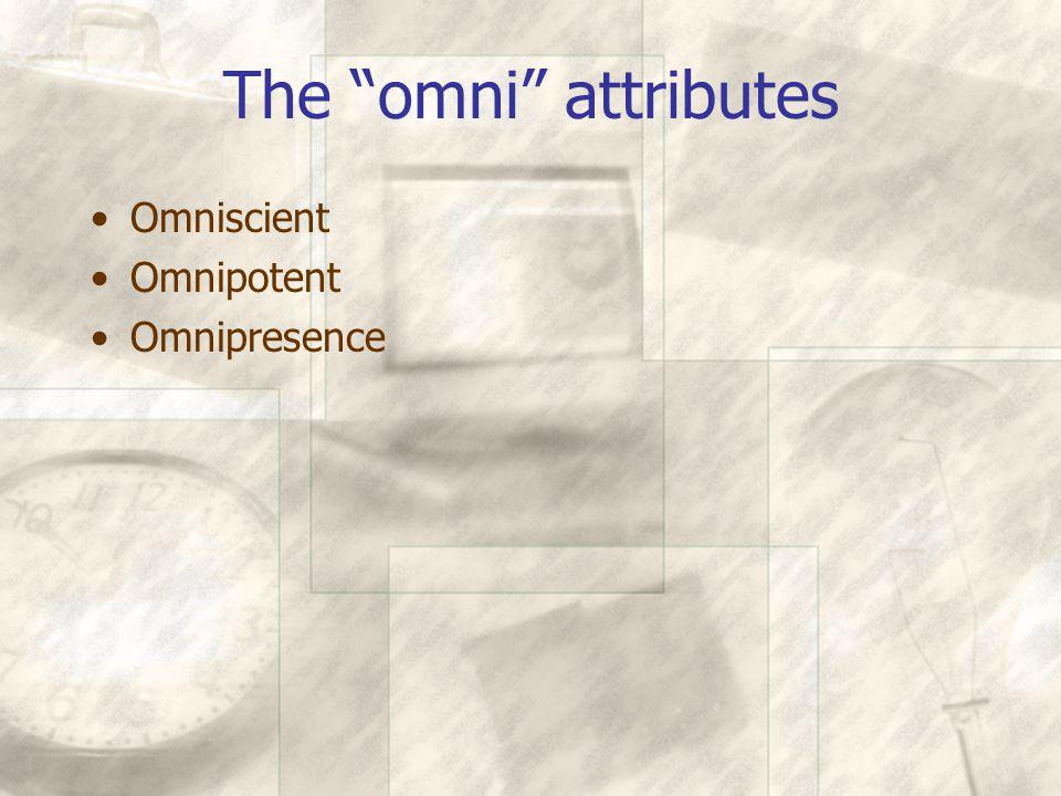 The omni attributes Omniscient Omnipotent Omnipresence