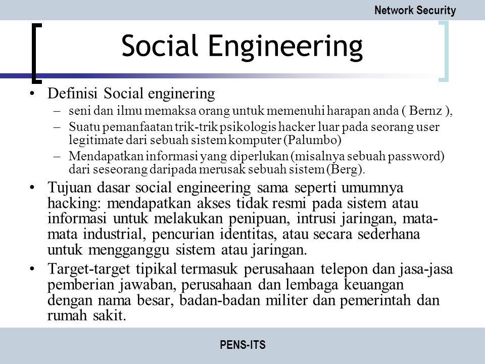 Network Security PENS-ITS Social Engineering Definisi Social enginering –seni dan ilmu memaksa orang untuk memenuhi harapan anda ( Bernz ), –Suatu pem