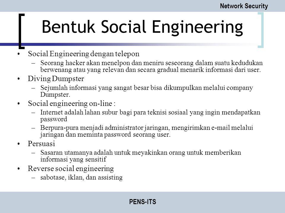 Network Security PENS-ITS Bentuk Social Engineering Social Engineering dengan telepon –Seorang hacker akan menelpon dan meniru seseorang dalam suatu k