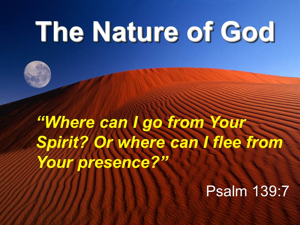The Nature of God Where can I go from Your Spirit.