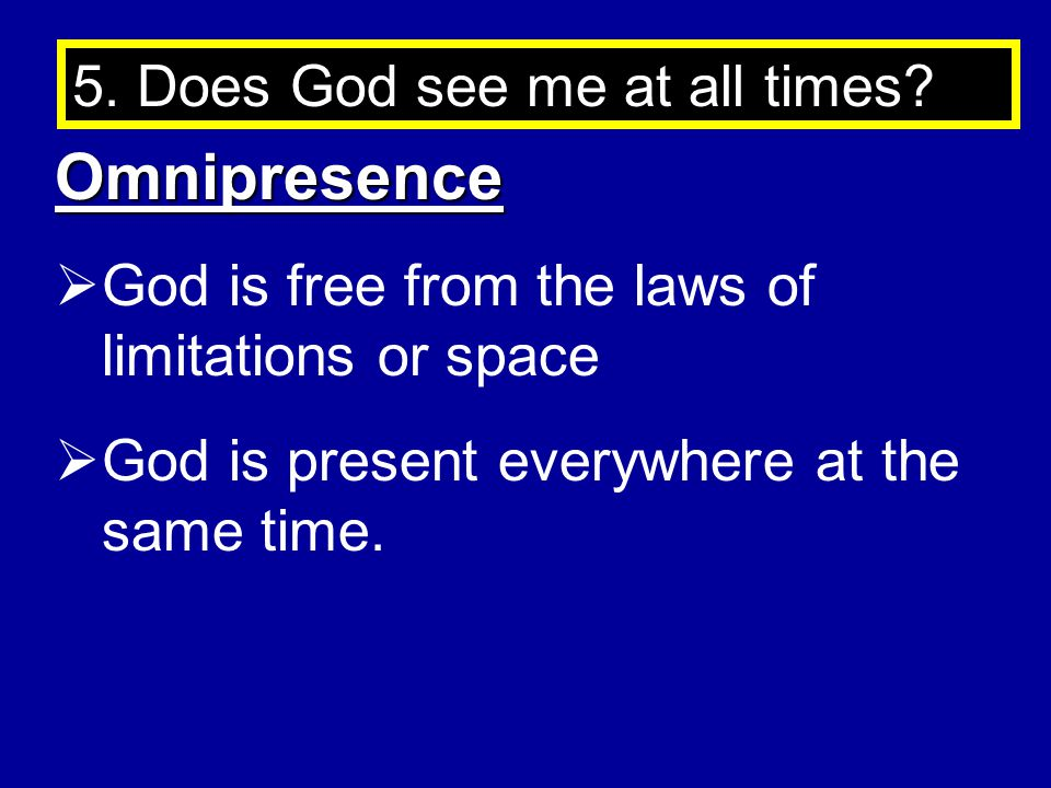 5.Does God see me at all times.