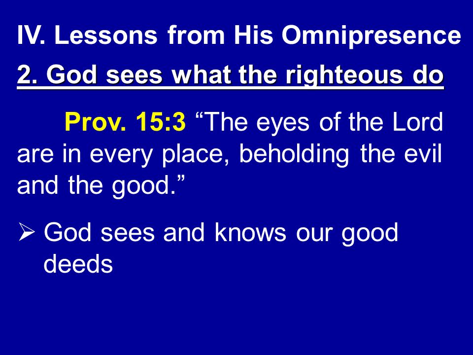 IV.Lessons from His Omnipresence 2. God sees what the righteous do Prov.
