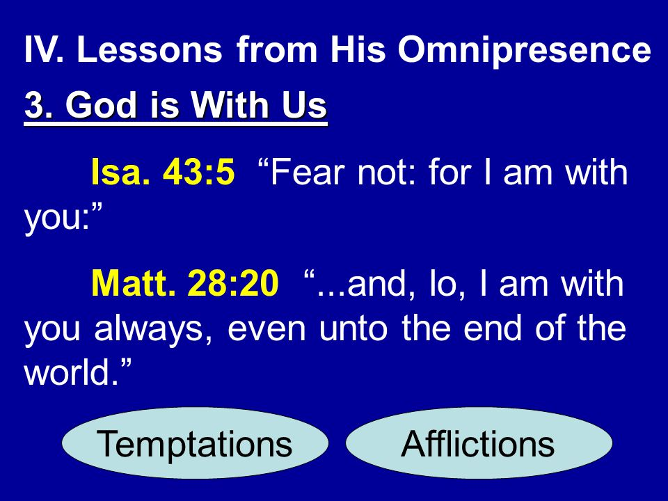 IV.Lessons from His Omnipresence 3. God is With Us Isa.
