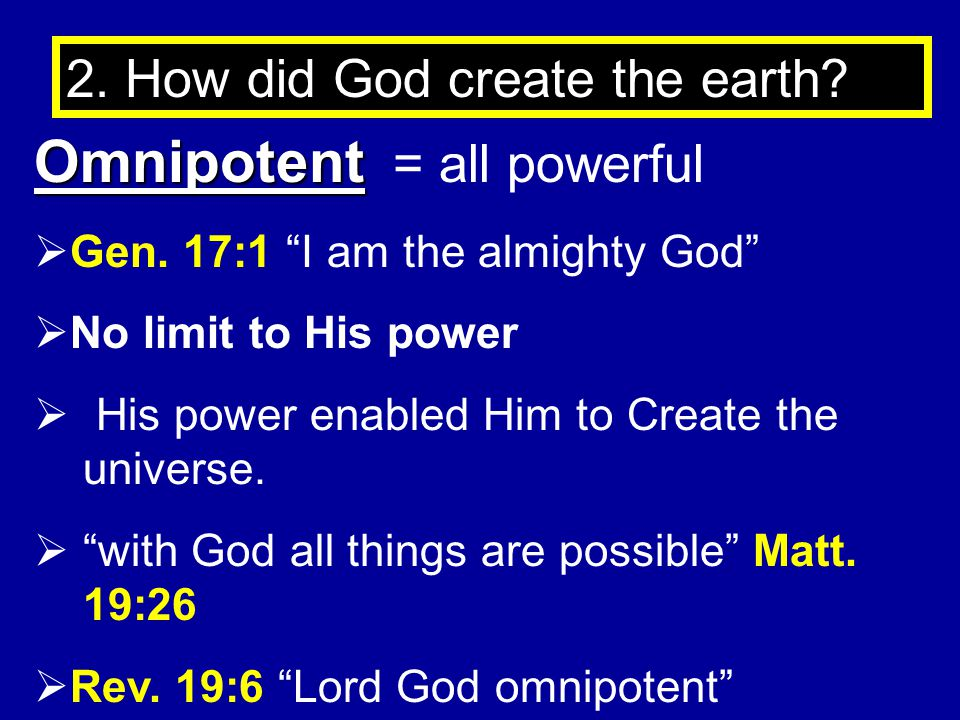 2.How did God create the earth. Omnipotent Omnipotent = all powerful  Gen.