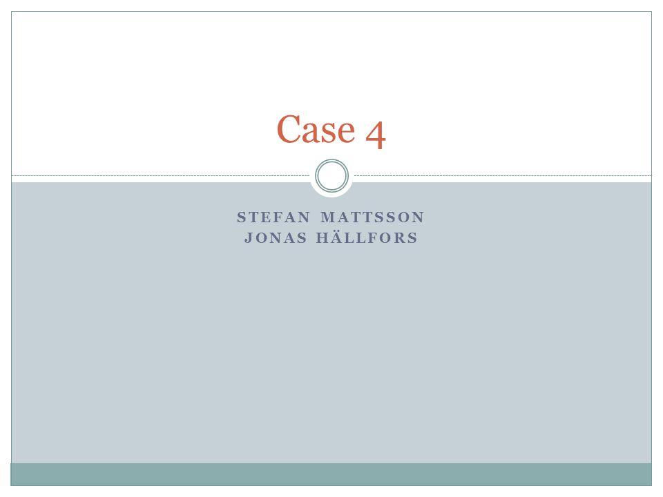 STEFAN MATTSSON JONAS HÄLLFORS Case 4