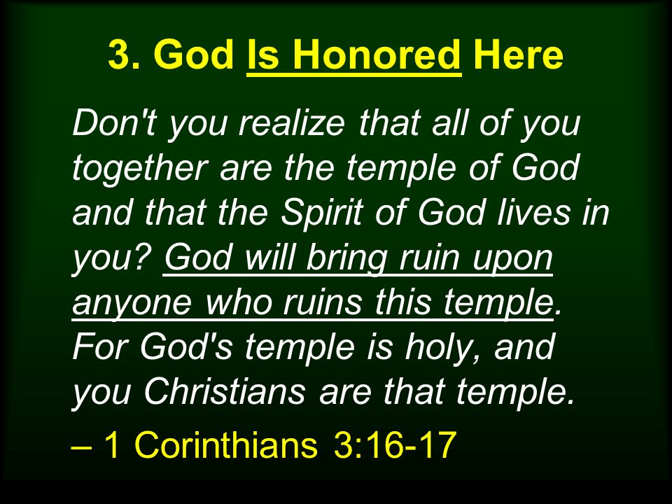 3. God Is Honored Here Don't you realize that all of you together are the temple of God and that the Spirit of God lives in you? God will bring ruin u