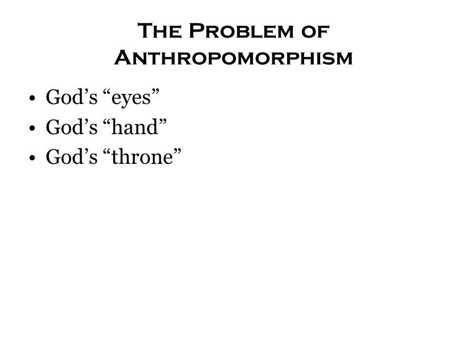 The Problem of Anthropomorphism God's eyes God's hand God's throne