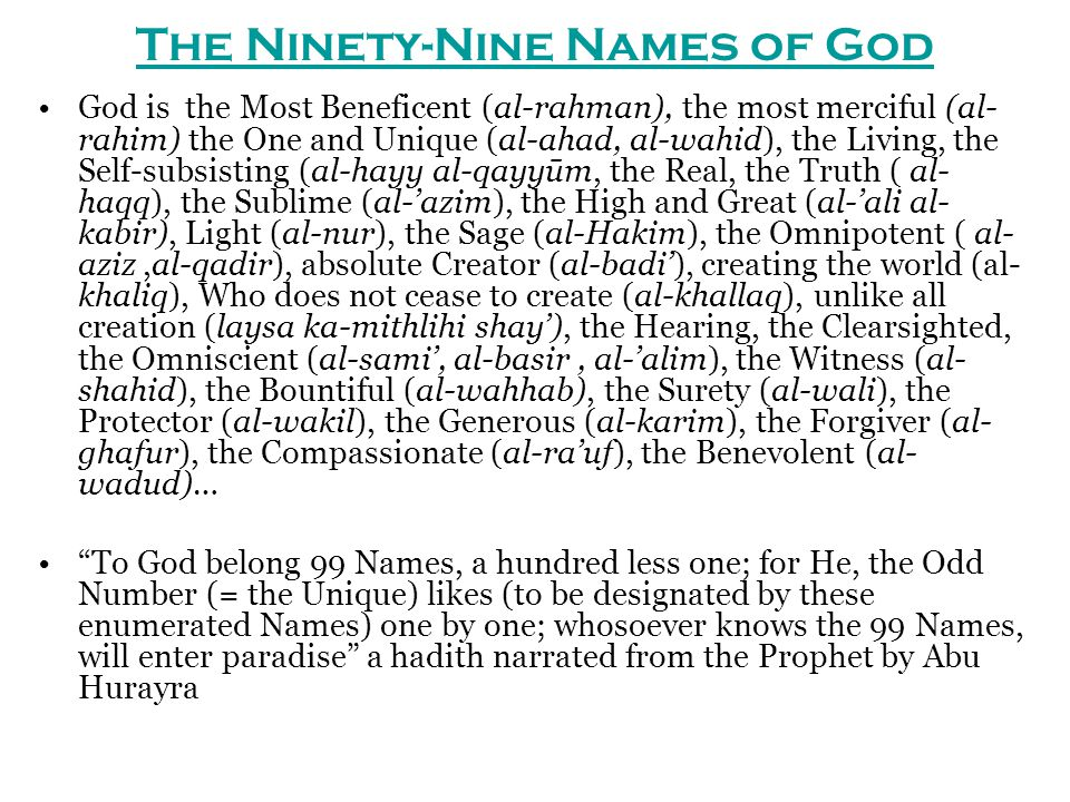The Ninety-Nine Names of God God is the Most Beneficent (al-rahman), the most merciful (al- rahim) the One and Unique (al-ahad, al-wahid), the Living,
