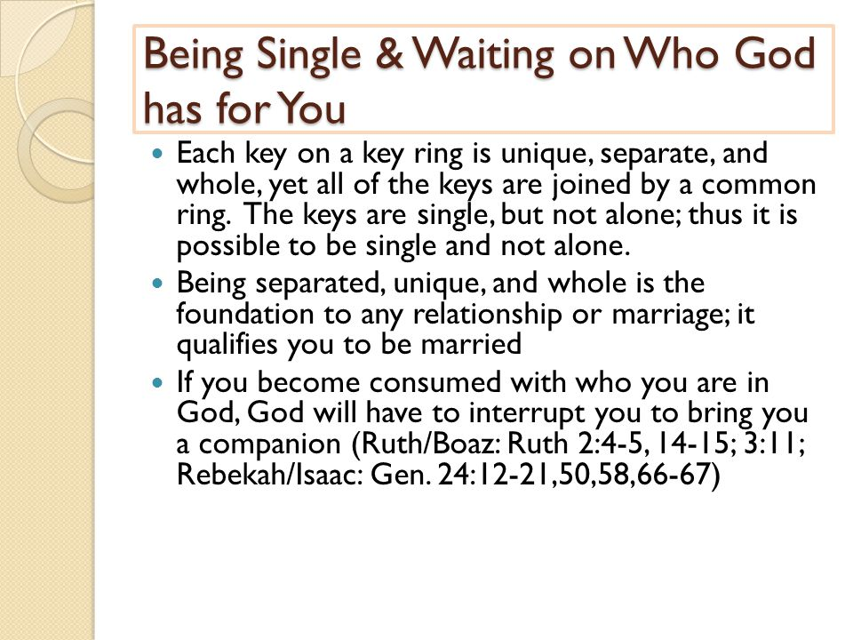 Being Single & Waiting on Who God has for You Each key on a key ring is unique, separate, and whole, yet all of the keys are joined by a common ring.