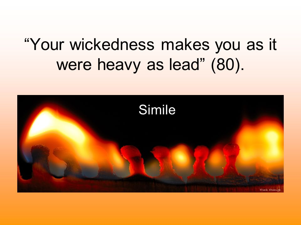 """""""Your wickedness makes you as it were heavy as lead"""" (80). Simile"""
