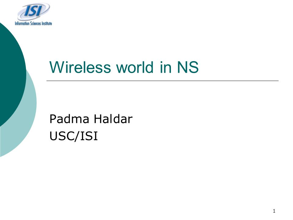 1 Wireless world in NS Padma Haldar USC/ISI