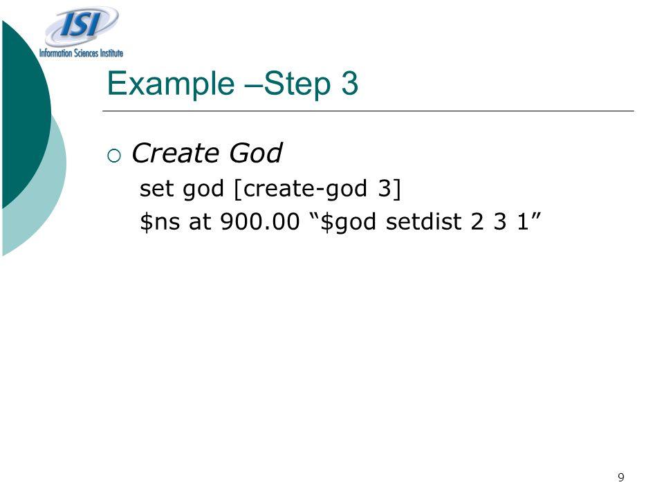 9 Example –Step 3  Create God set god [create-god 3] $ns at 900.00 $god setdist 2 3 1