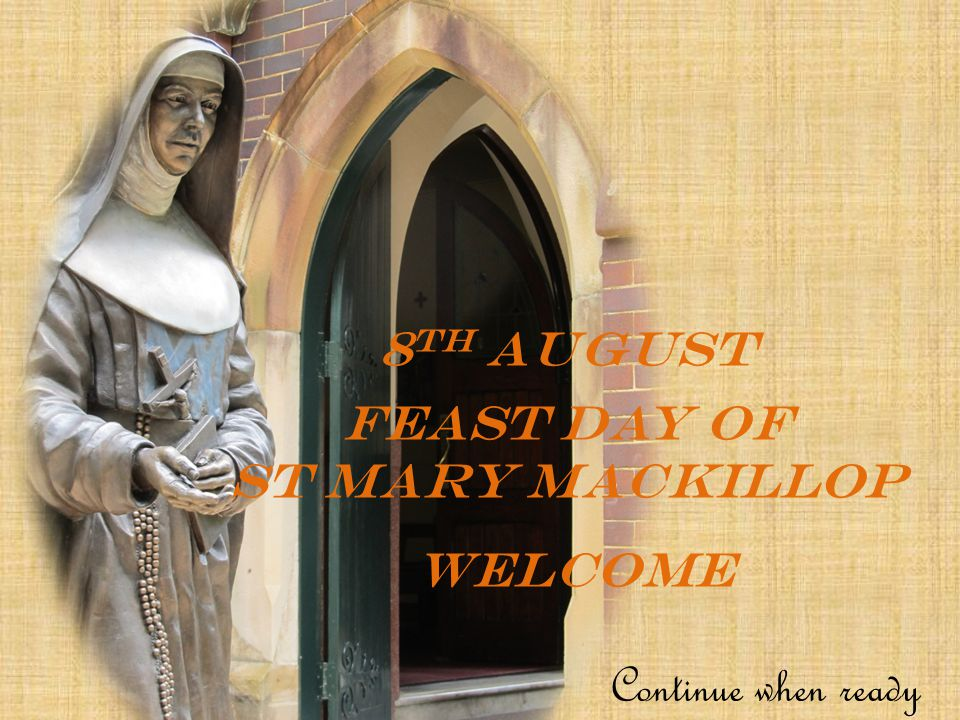 8 TH August FEAST DAY OF ST MARY MACKILLOP welcome Continue when ready