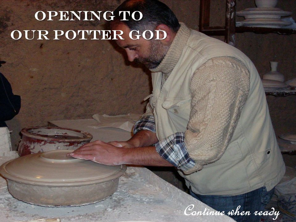 Opening to Our Potter God Continue when ready
