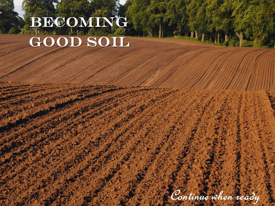 becoming Good soil Continue when ready