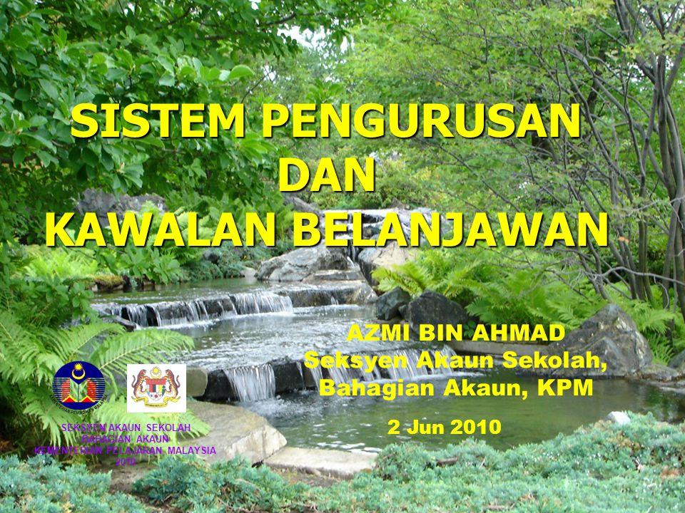 AZMI BIN AHMAD Seksyen Akaun Sekolah, Bahagian Akaun, KPM 2 Jun 2010 SISTEM PENGURUSAN DAN KAWALAN BELANJAWAN SEKSYEN AKAUN SEKOLAH BAHAGIAN AKAUN KEM