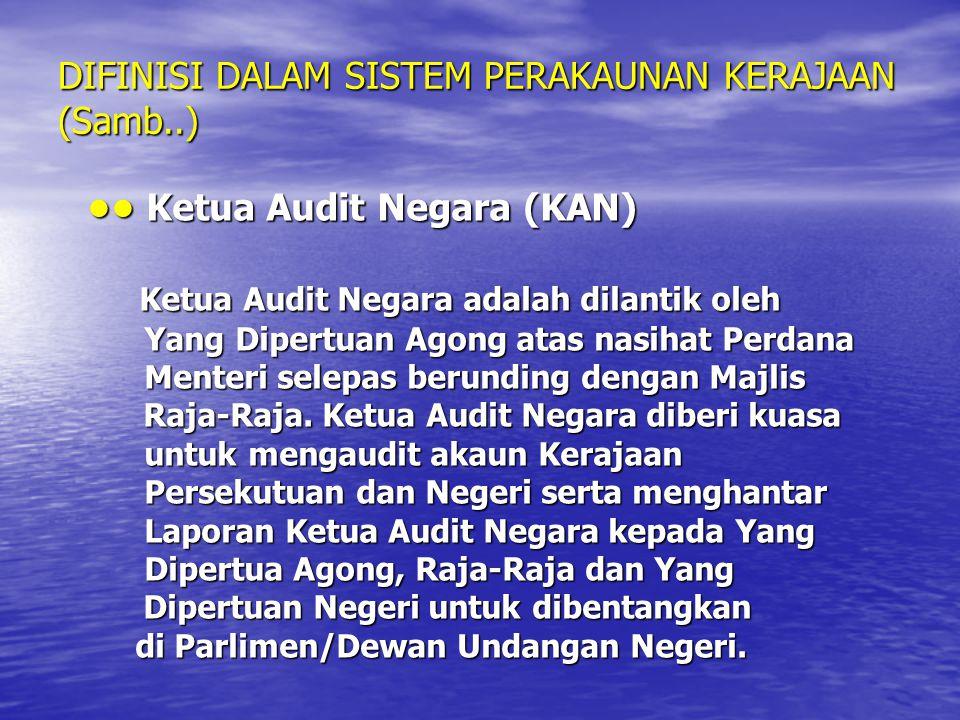DIFINISI DALAM SISTEM PERAKAUNAN KERAJAAN (Samb..) Ketua Audit Negara (KAN) Ketua Audit Negara (KAN) Ketua Audit Negara adalah dilantik oleh Ketua Aud