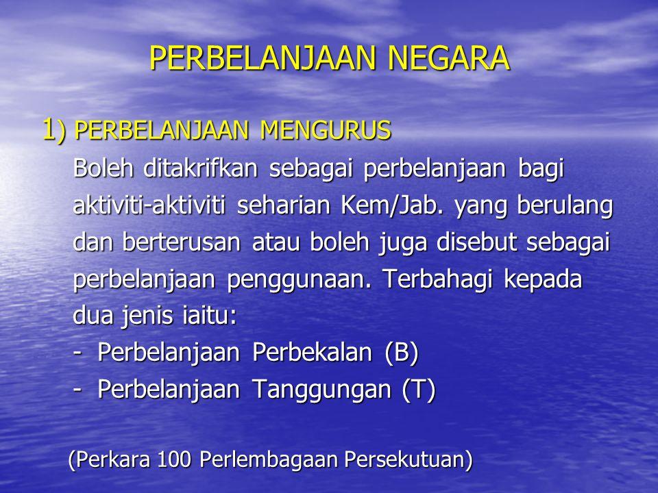 PERBELANJAAN NEGARA 1 ) PERBELANJAAN MENGURUS Boleh ditakrifkan sebagai perbelanjaan bagi Boleh ditakrifkan sebagai perbelanjaan bagi aktiviti-aktivit