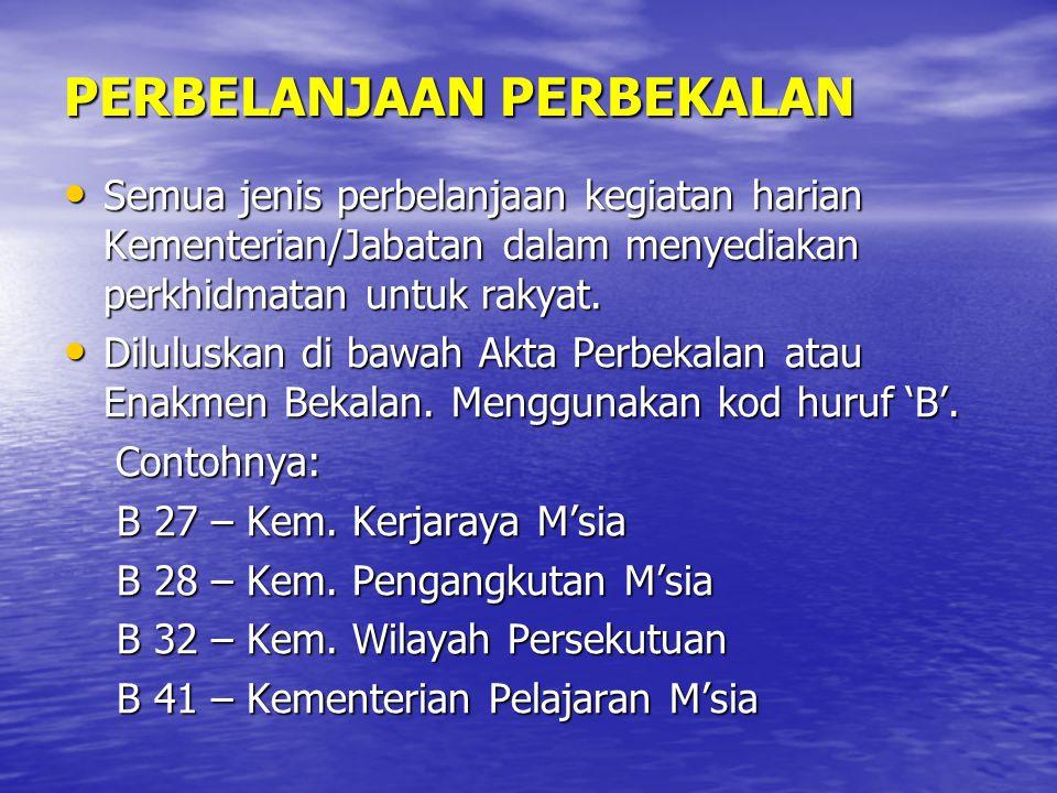 PERBELANJAAN PERBEKALAN Semua jenis perbelanjaan kegiatan harian Kementerian/Jabatan dalam menyediakan perkhidmatan untuk rakyat. Semua jenis perbelan