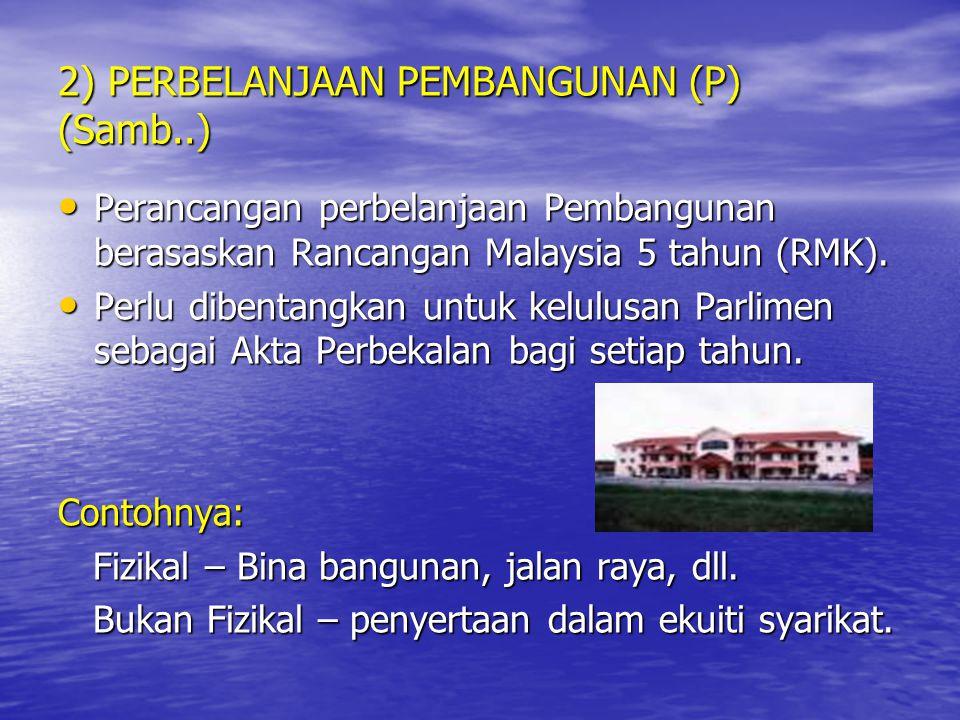 2) PERBELANJAAN PEMBANGUNAN (P) (Samb..) Perancangan perbelanjaan Pembangunan berasaskan Rancangan Malaysia 5 tahun (RMK). Perancangan perbelanjaan Pe