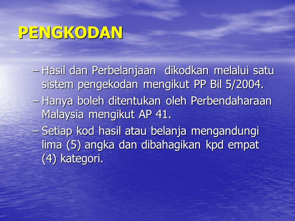 PENGKODAN –Hasil dan Perbelanjaan dikodkan melalui satu sistem pengekodan mengikut PP Bil 5/2004. –Hanya boleh ditentukan oleh Perbendaharaan Malaysia