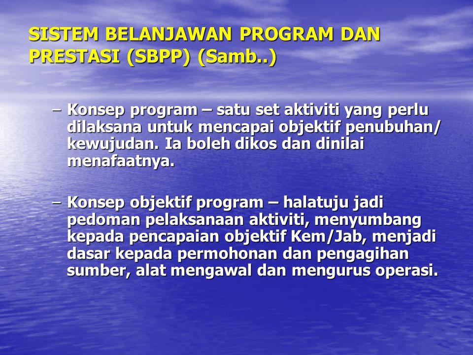 SISTEM BELANJAWAN PROGRAM DAN PRESTASI (SBPP) (Samb..) –Konsep program – satu set aktiviti yang perlu dilaksana untuk mencapai objektif penubuhan/ kew