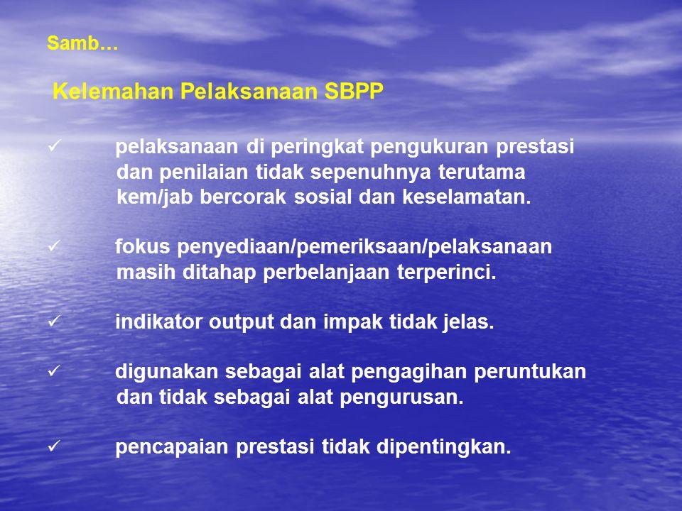 Samb… Kelemahan Pelaksanaan SBPP pelaksanaan di peringkat pengukuran prestasi dan penilaian tidak sepenuhnya terutama kem/jab bercorak sosial dan kese