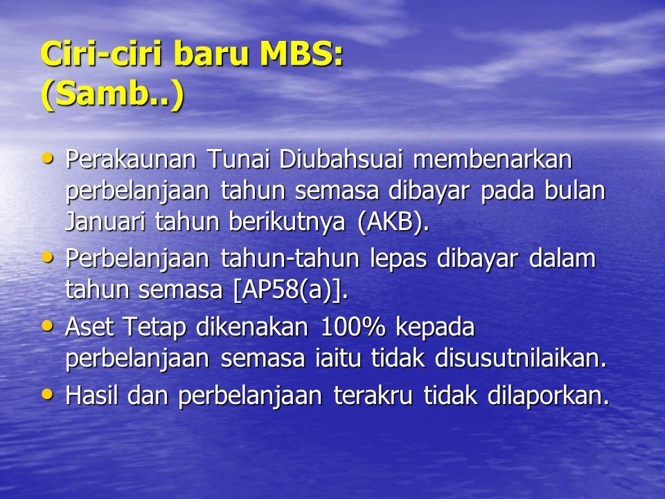 Ciri-ciri baru MBS: (Samb..) Perakaunan Tunai Diubahsuai membenarkan perbelanjaan tahun semasa dibayar pada bulan Januari tahun berikutnya (AKB). Pera
