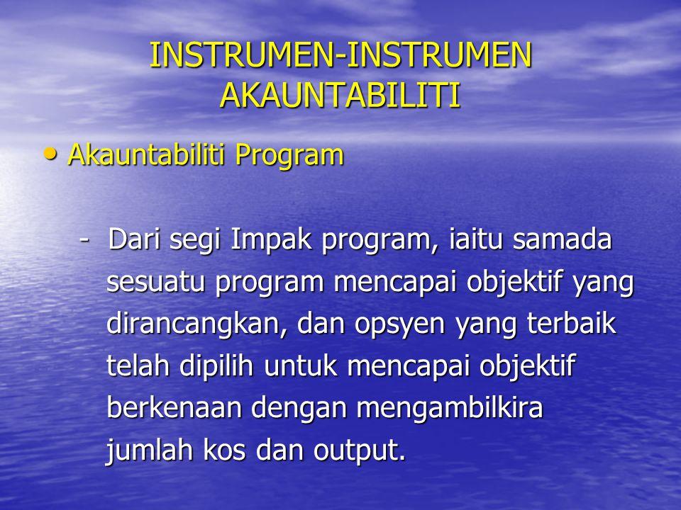 INSTRUMEN-INSTRUMEN AKAUNTABILITI Akauntabiliti Program Akauntabiliti Program - Dari segi Impak program, iaitu samada - Dari segi Impak program, iaitu